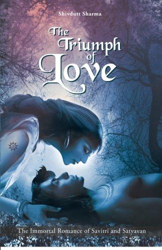 The Triumph Of Love: India's Immortal Romance: Shivdutt Sharma