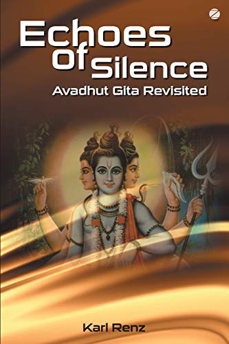 Echoes of Silence: Avadhut Gita Revisited: Karl Renz