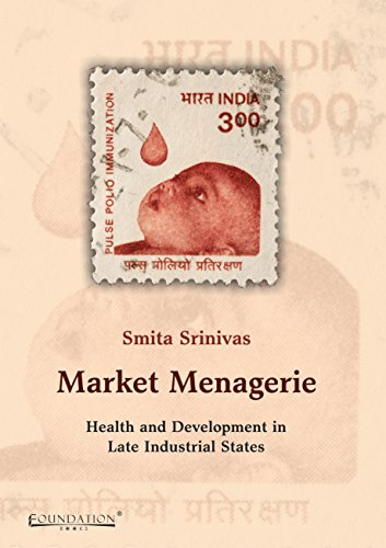 9789382993056: Market Menagerie: Health and Development in Late Industrial States