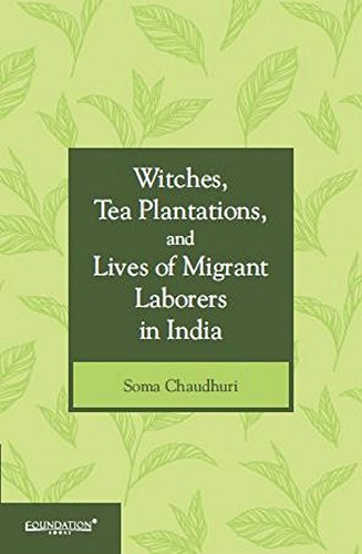 9789382993452: Witches Tea Plantations And Lives Of Migrant Laborers In India