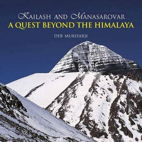 Kailash And Manasarovar: A Quest Beyond The: Mukharji, Deb