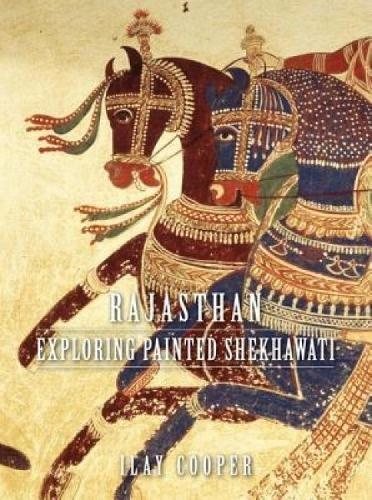 Rajasthan: Exploring Painted Shekhawati (Hardback): Ilay Cooper