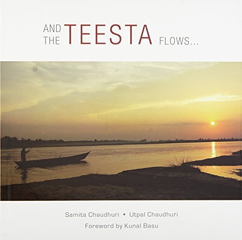 And the Teesta Flows.: Samita Chaudhuri and Utpal Chaudhuri; Foreword By Kunal Basu