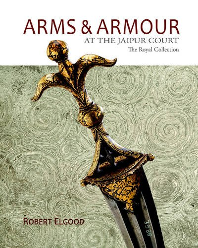 Arms & Armour at the Jaipur Court: The Royal Collection