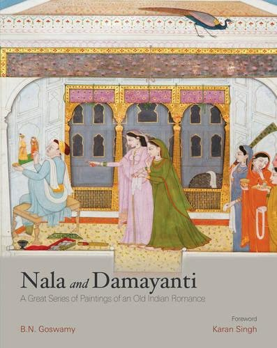 Nala and Damayanti: A Great Series of Paintings of an Old Indian Romance: B.N. Goswamy; Foreword By...