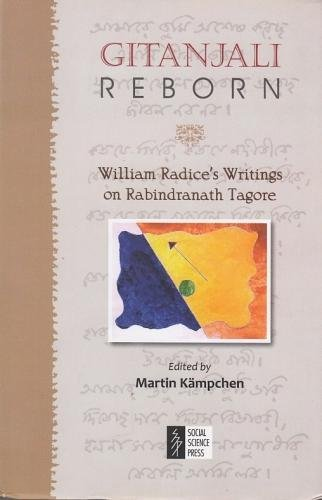 Gitanjali Reborn: William Radice?s Writings on Rabindranath: Martin Kämpchen (Ed.)