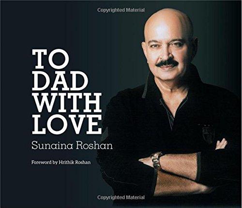 To Dad With Love: Sunaina Roshan (Author) & Hrithik Roshan (Frwd)