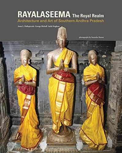 Royal Realm: Rayalaseema: Architecture and Art of Southern Andhra Pradesh: Dallapiccola, Anna L.; ...