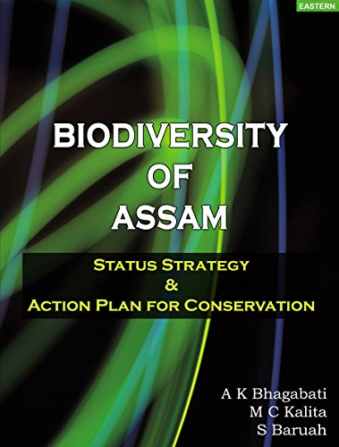Biodiversity of Assam: Status, Strategy and Action: Bhagabati, A K