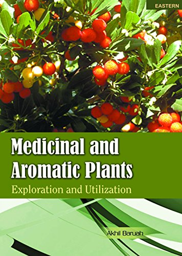 Medicinal and Aromatic Plants: Exploration and Utilization: edited by Akhil