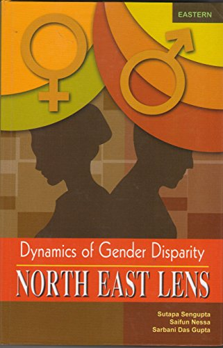 Dynamics of Gender Disparity: North East Lens: edited by Sutapa