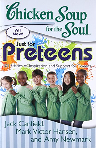 9789383260980: Chicken Soup for the Soul: Just for Preteens 101 Stories of Inspiration and Support for Tweens