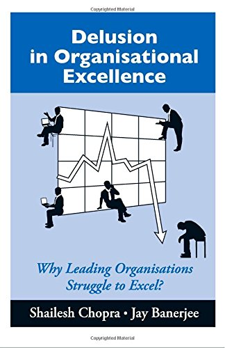 Delusion in Organisational Excellence: Why Leading Organisations: Jay Banerjee,Shailesh Chopra
