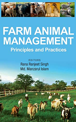 Farm Animal Management: Principles and Practices: edited by Rana Ranjeet Singh and Md. Manzarul ...