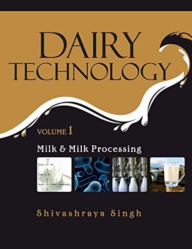 Dairy Technology: Milk and Milk Processing ( Volume 1 ): Shivashraya Singh