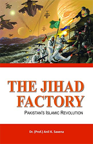 The Jihad Factory Pakistans Islamic Revolution: Dr(Prof.) Anil K.Saxena