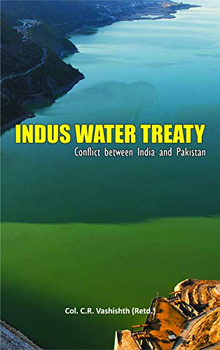Indus Water Treaty Conflict between India and: Col. C.R. Vashishth