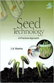 Seed Technology: A Practical Approach: J.K. Sharma