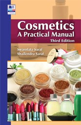 Cosmetics: A Practical Manual 3nd edn: Saraf, Swarnlata &