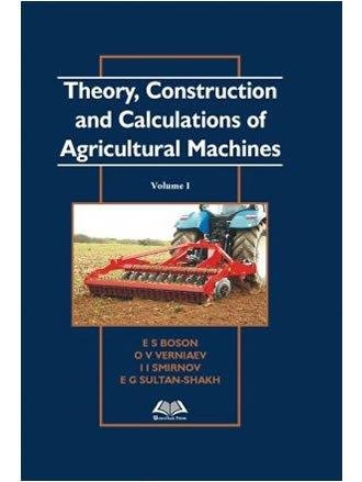 9789383692378: Theory, Construction and Calculations of Agricultural Machines Volume 1