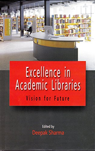 Excellence in Academic Libraries : Vision for Future: edited by Deepak Sharma