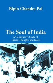 The Soul of India: A Constructive Study: Bipin Chandra Pal