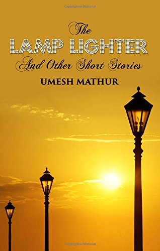 The Lamp Lighter and Other Short Stories: Umesh Mathur
