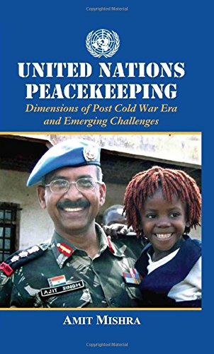 UNITED NATIONS PEACEKEEPING:Dimensions of Post Cold War Era & Emerging Challenges