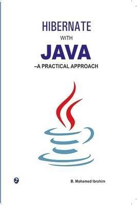 Hibernate with Java-A Practical Approach: B.Mohamed Ibrahim