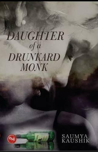 Daughter of a Drunkard Monk: Saumya Kaushik