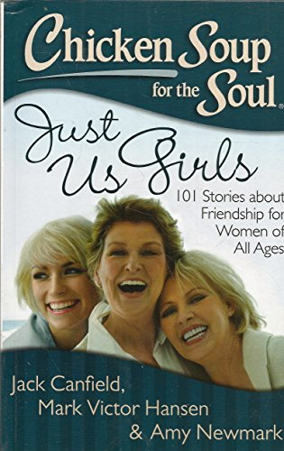 9789384030414: Chicken Soup for the Soul Just Us Girls: 101 Stories about Friendship for Women of All Ages