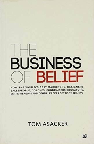 9789384030964: The Business of Belief: How The Worlds Best Marketers, Designers, Sales Peoples, Coaches, Fundraisers