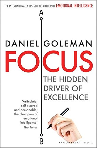 9789384052980: Bloomsbury Publishing India Private Limited Focus: The Hidden Driver Of Excellence [Paperback] [Jan 01, 2014] DANIEL GOLEMAN