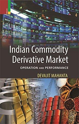 Indian Commodity Derivative Market: Operation and Performance: Mahanta, Devajit