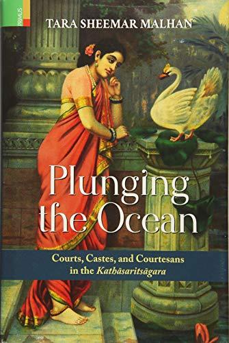 Plunging the Ocean: Courts, Castes and Courtesans: Tara Sheemar Malhan