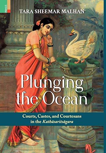 Plunging the Ocean: Courts, Castes and Courtesans: Malhan, Tara Sheemar