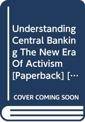 9789384229078: Understanding Central Banking The New Era Of Activism [Hardcover] [Jan 01, 2014] David M. Jones,