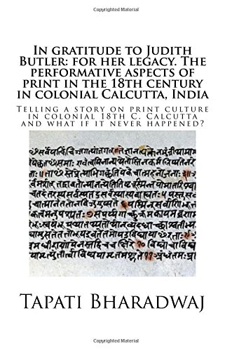 9789384281151: In gratitude to Judith Butler: for her legacy. The performative aspects of print in the 18th century in colonial Calcutta, India: Telling a story on ... Volume 1 (Colonial print and Performativity.)