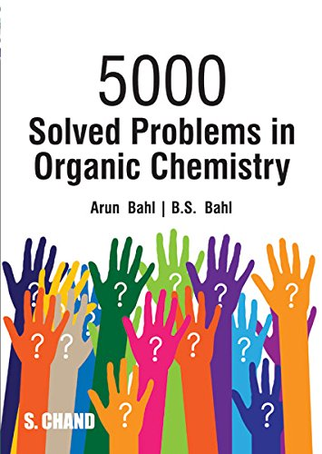 5000 SOLVED PROBLEMS IN ORGANIC CHEMISTRY: Arun Bahl,B.S. Bahl