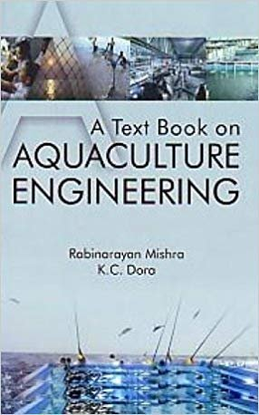A Text Book on Aquaculture Engineering: Rabinarayan Mishra and K.C. Dora