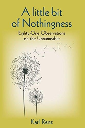 A Little bit of Nothingness: Eighty-One Observations: Karl Renz