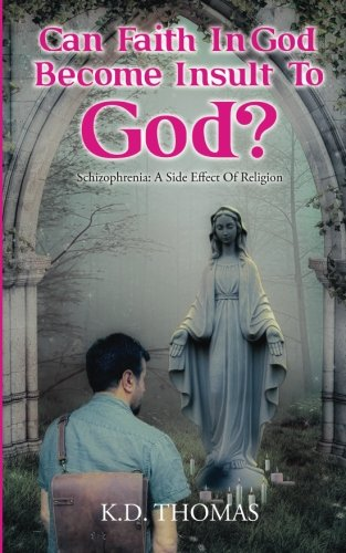 9789384381387: Can Faith In God Become Insult To God?: Schizophrenia: a side effect of religion