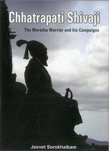 9789384464028: Chhatrapati Shivaji: The Maratha Warrior and his Campaigns