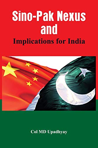 Sino: Pak Nexus and Implications for India: M D Upadhyay