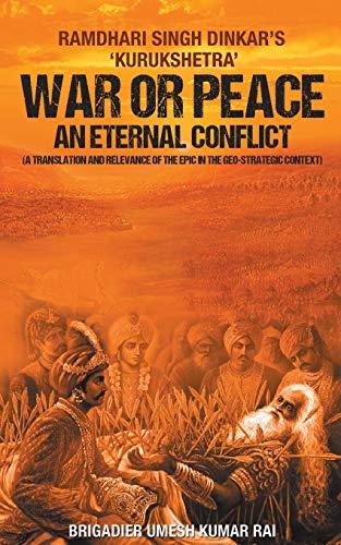 War or Peace - An Eternal Conflict: Umesh Brigadier Kumar