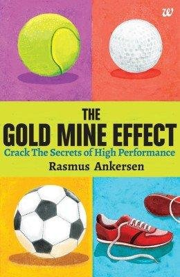 9789385152016: The Gold Mine Effect: Crack the Secrets of High Performance