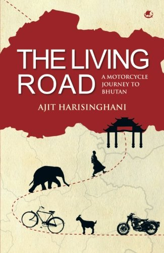 9789385152443: The Living Road: A Motorcycle Journey to Bhutan