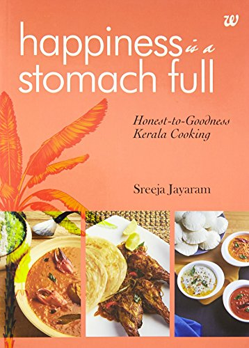 9789385152764: Happiness is a Stomach Full: Honest-to-Goodness Kerala Cooking