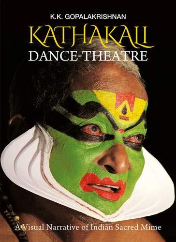 Kathakali Dance-Theatre: A Visual Narrative of Indian: Gopalakrishnan, K K