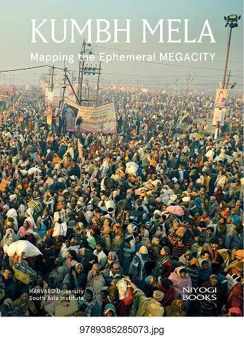 Kumbh Mela: Mapping the Ephemeral MEGACITY: Rahul Mehrotra & Felipe Vera